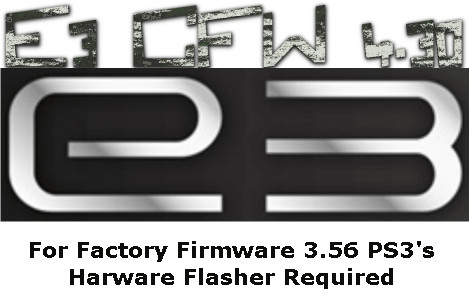 CFW 4.30 E3 on PS3s with Min-Factory FW 3.56 - FLASHER NEEDED