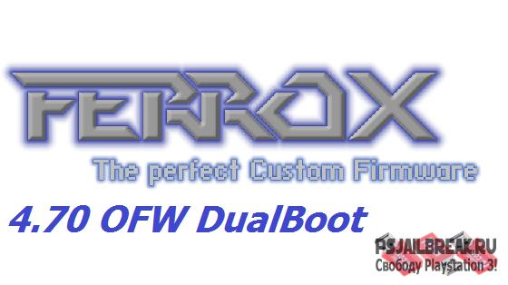 Ferrox 4.70 DualBoot OFW